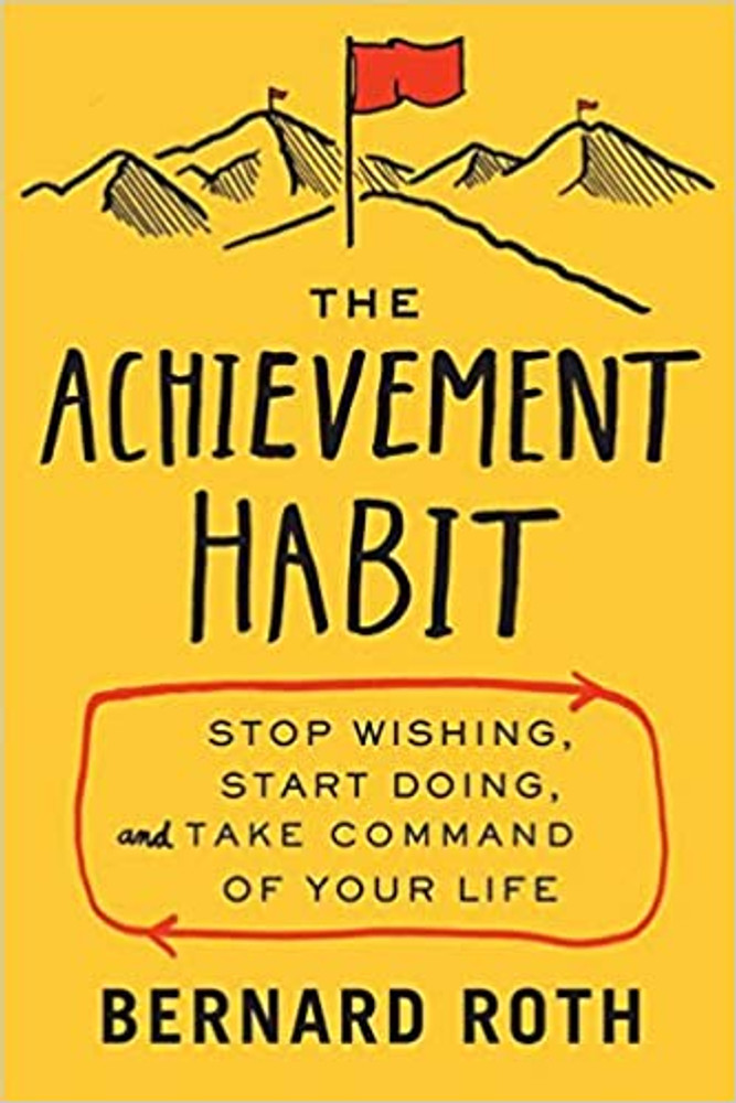 The Achievement Habit - Stop Wishing, Start Doing, and Take Command of Your Life by Bernard Roth