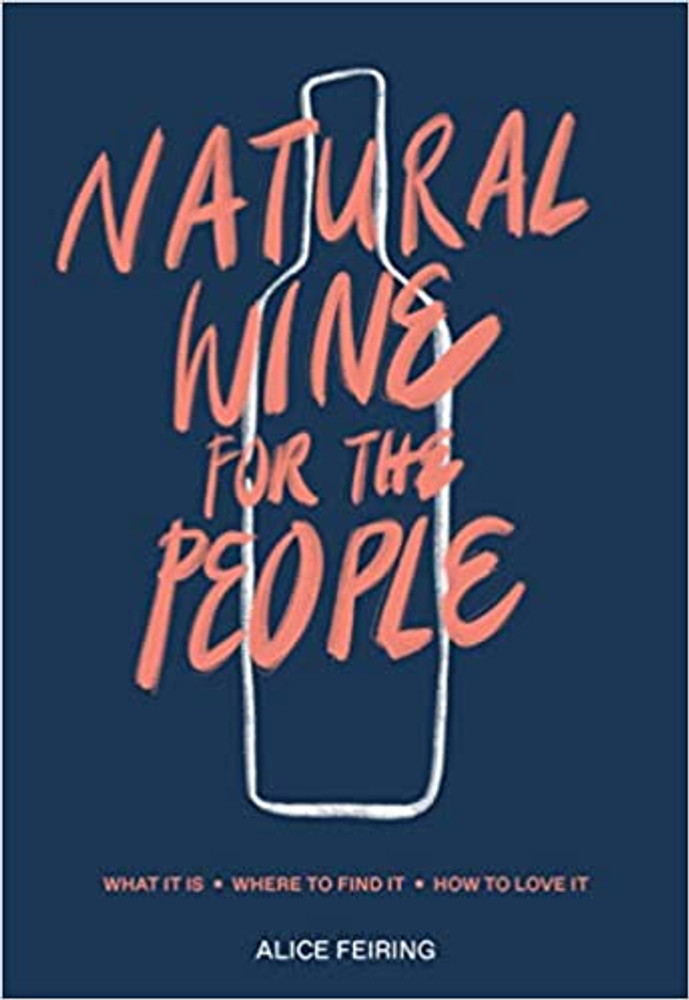 Natural Wine for the People What It Is, Where to Find It, How to Love It