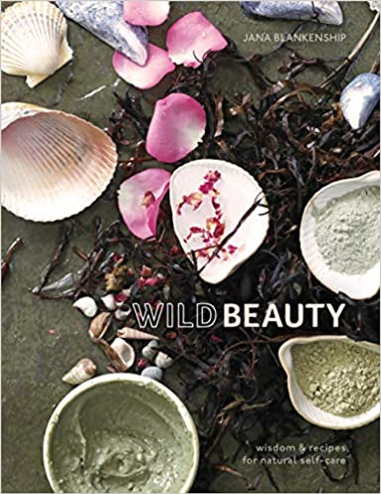 Wild Beauty  Wisdom and Recipes for Natural Self-care