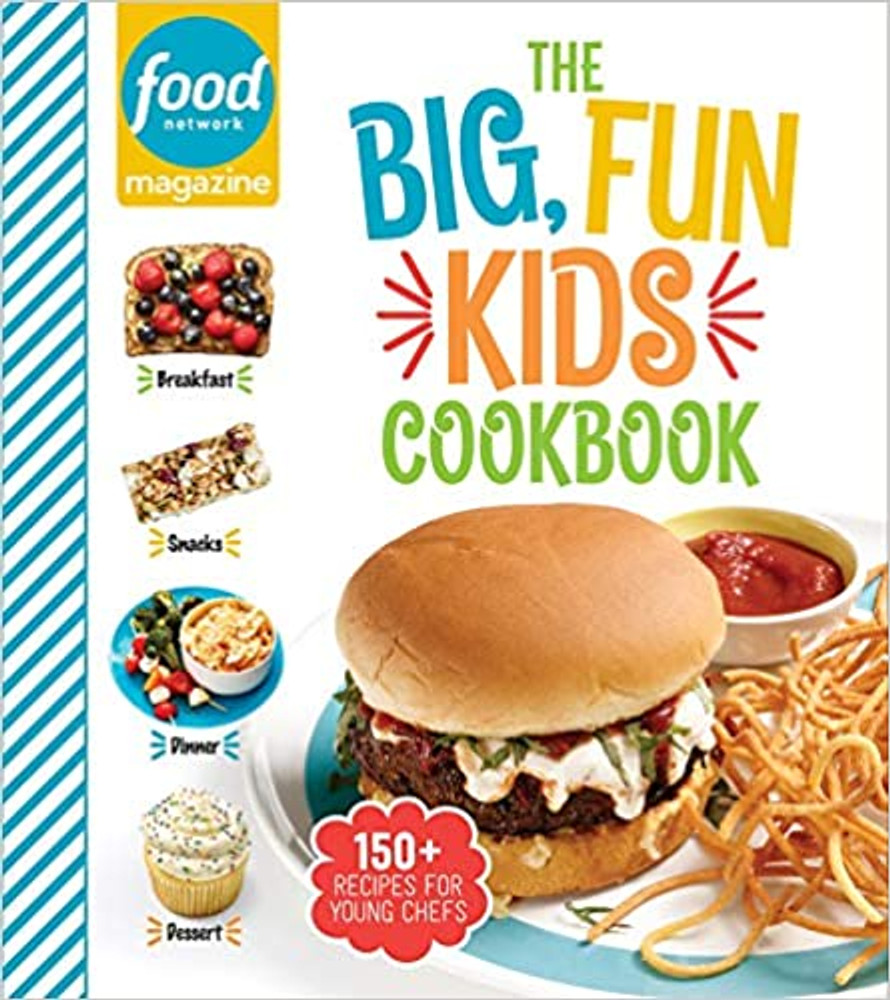 The Big Fun Kids Cookbook 150+ Recipes for Young Chefs