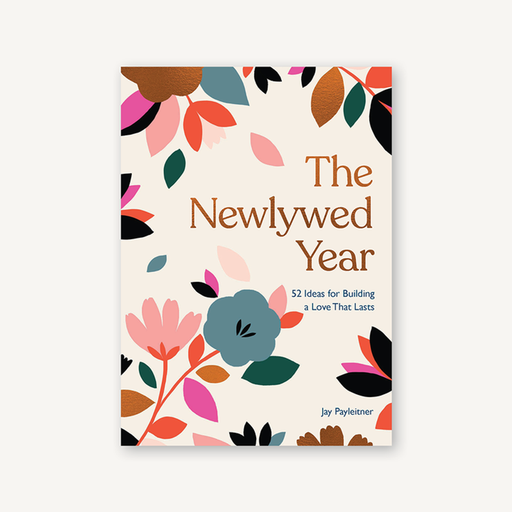 The Newlywed Year : 52 Ideas for Building a Love That Lasts