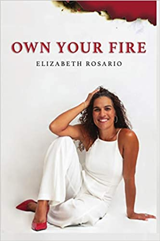 Own your Fire by Ely Rosario