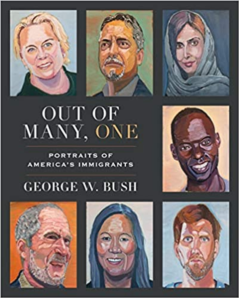 Out of Many, One Portraits of America's Immigrants by George W. Bush DELUXE SIGNED ED.