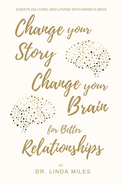 Change Your Story Change Your Brain for Better Relationships by Dr. Linda Miles