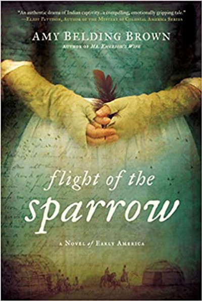 Flight of the Sparrow A Novel of Early America by Amy Belding Brown