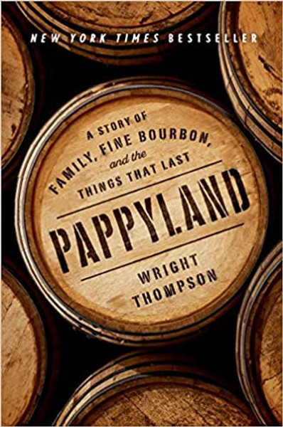 Pappyland: A Story of Family, Fine Bourbon, and the Things That Last by Wright Thompson