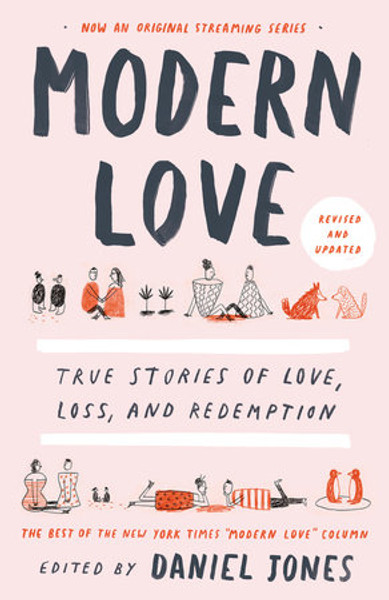 Modern Love, Revised and Updated True Stories of Love, Loss, and Redemption
