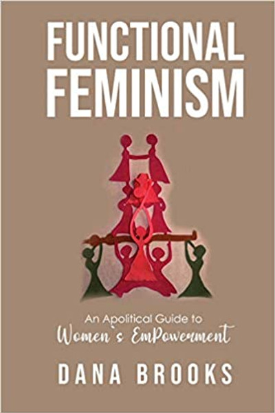 Functional Feminism: An Apolitical Guide to Women's EmPowerment