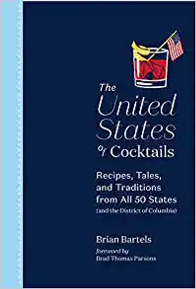 The United States of Cocktails: Recipes, Tales, and Traditions from All 50 States (and the District of Columbia)