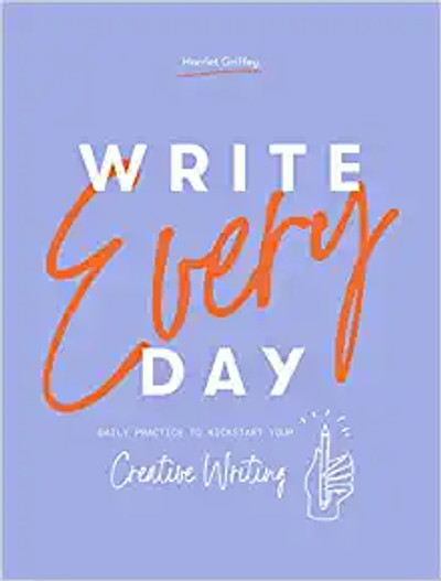 Write Every Day 978-Daily Practice to Kickstart Your Writing