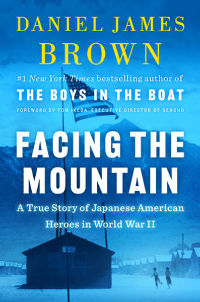 Facing the Mountain A True Story of Japanese American Heroes in World War II