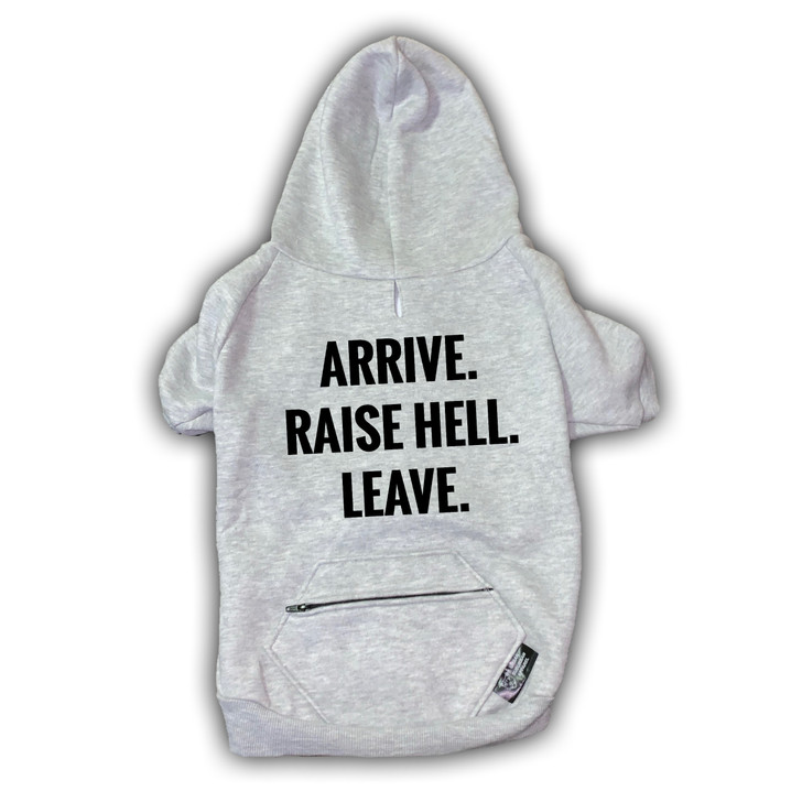 ARRIVE. RAISE HELL. LEAVE. Pocket Zip Dog Zip-Up Hoody