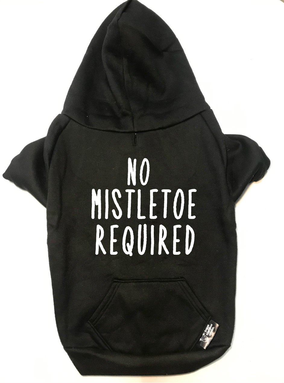 NO MISTLETOE REQUIRED Dog Zip-Ups