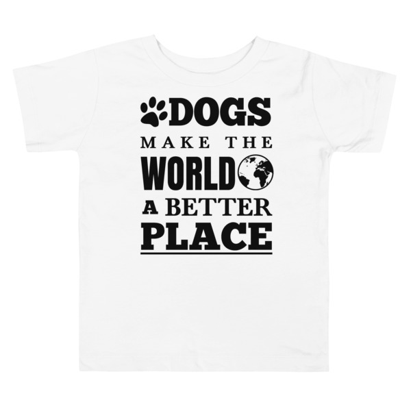 DOGS MAKE THE WORLD A BETTER PLACE Toddler Short Sleeve Tee