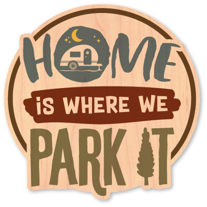 Home is Where you Park it Wood Sticker -Color*
