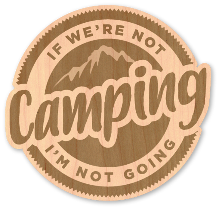 If We're Not Camping Wood Sticker-Natural*