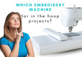 Which Embroidery Machine is good for In the Hoop Designs?