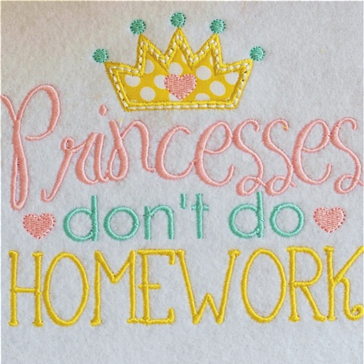 Princesses Don't Do Homework Applique