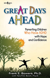 Great Days Ahead: Parenting Children Who Have ADHD with Hope and Confidence
