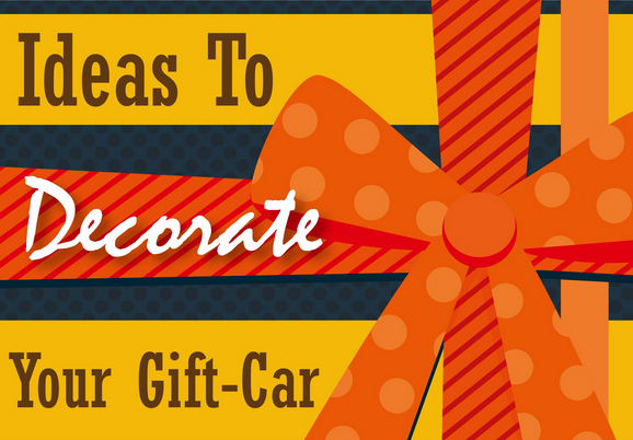 Ideas To Decorate Your Gift-Car