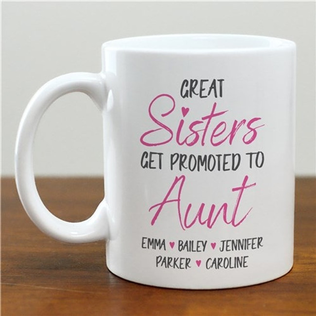 Great sisters get promoted to Aunt personalized mug.