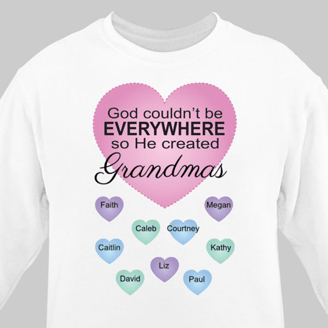 """Personalized """"God couldn't be EVERYWHERE...so He created Grandmas"""" white sweatshirt perfect for any special Grandma."""