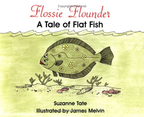 Flossie Flounder: A Tale of Flat Fish by Suzanne Tate