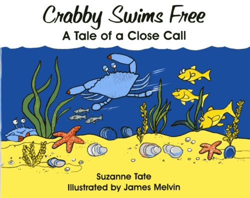 Crabby Swims Free: A Tale of a Close Call by Suzanne Tate