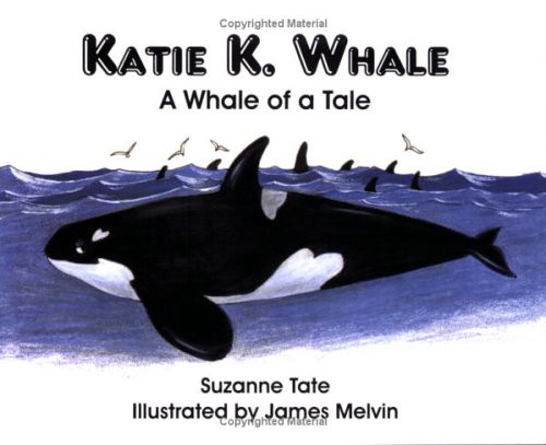 Katie K. Whale: A Whale of a Tale by Suzanne Tate