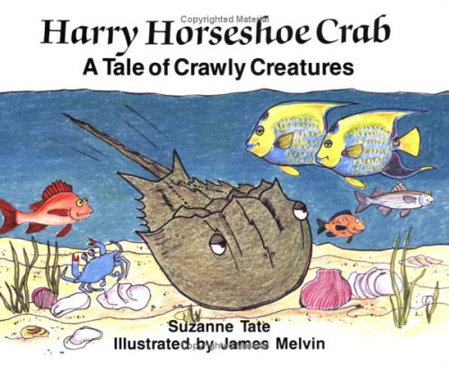 Harry Horseshoe Crab: A Tale of Crawly Creatures by Suzanne Tate