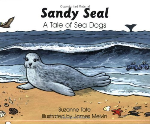 Sandy Seal: A Tale of Sea Dogs by Suzanne Tate