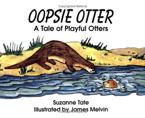 Oopsie Otter: A Tale of Playful Otters by Suzanne Tate