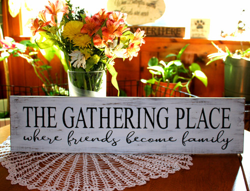 The Gathering Place Sign, Friends Become Family,Rustic Wood Sign