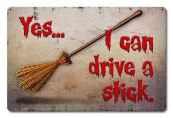 Yes... I can drive a stick - Witch Broom Halloween Sign