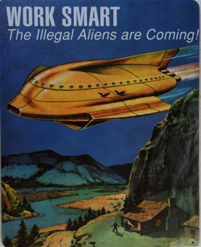 Work Smart Illegal Aliens are Coming Metal Sign