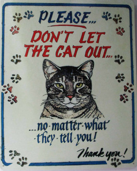 Don't Let The Cat Out Metal Sign