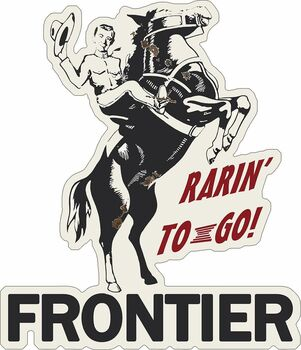 Frontier Rarin' to Go Gas Plasma Cut Metal Sign