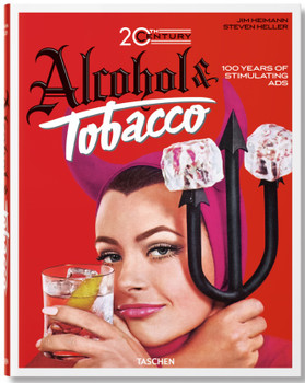 Jim Heimann. 20th Century Alcohol & Tobacco Ads Hard Cover New