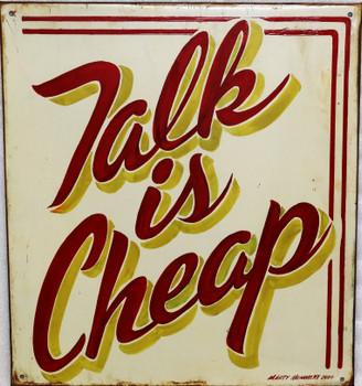 Talk Is Cheap Original Metal Sign by Marty Mummert