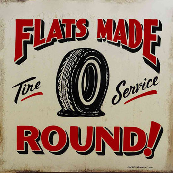 Flat Tires Made Round Metal Sign by Marty Mummert