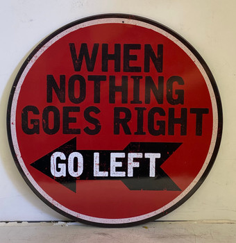 """When Nothing Goes Right Go Left 12"""" Round Metal Sign"""
