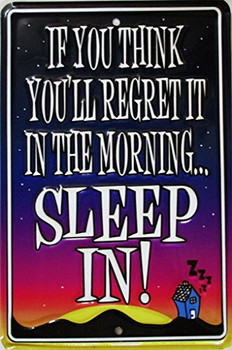 If You Think You Will Regret It in the Morning Sleep In Humor Metal Embossed Sign