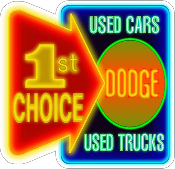 Dodge 1st Choice Used Cars Used Trucks Faux Neon Metal Sign