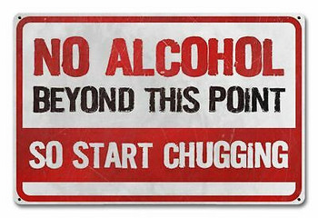 No Alcohol Beyond This Point Start Chugging Metal Sign