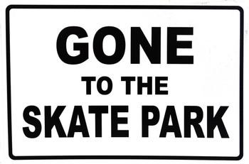 Gone to the Skatepark Metal Sign