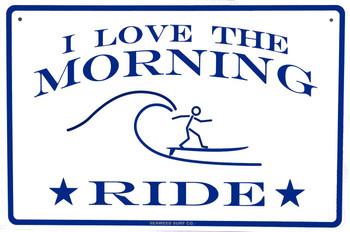 I Love the Morning Ride Aluminum Sign