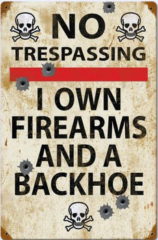 No Trespassing-Own Firearms & Backhoe Metal Sign