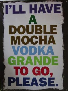 Double Mocha Vodka Metal Sign