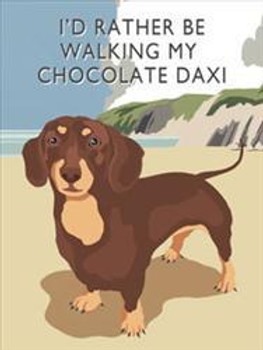 I'd Rather Be Walking My Chocolate Daxi