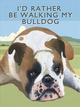 I'd Rather Be Walking My Bulldog